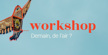 Juillet 2018 – Workshop : Demain, de l'air ?